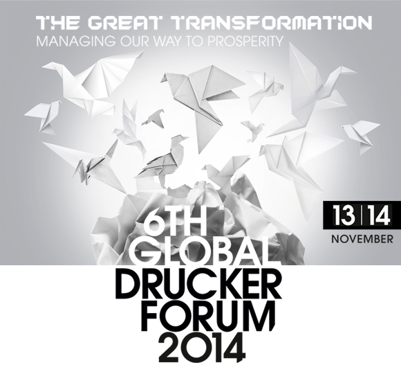 Global Peter Drucker Forum 2014 The great transformation managing our way to prosperity